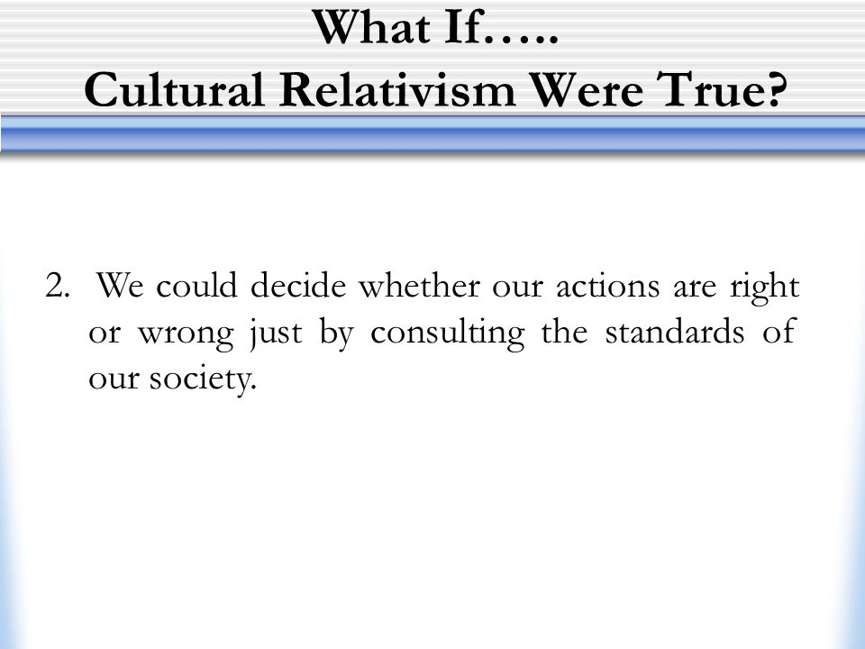 What If….. Cultural Relativism Were True
