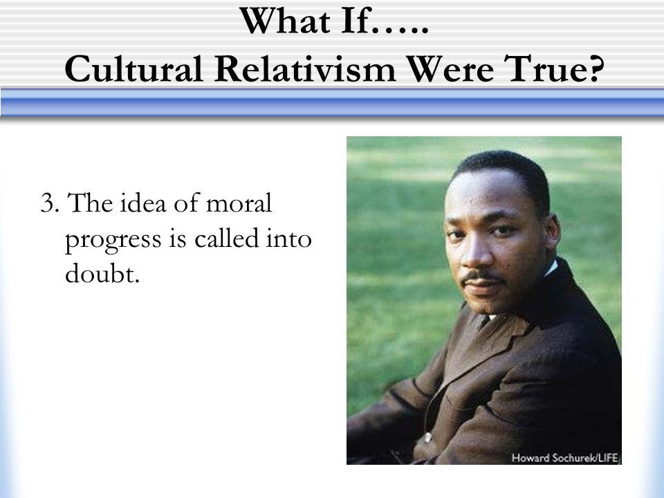 What If….. Cultural Relativism Were True