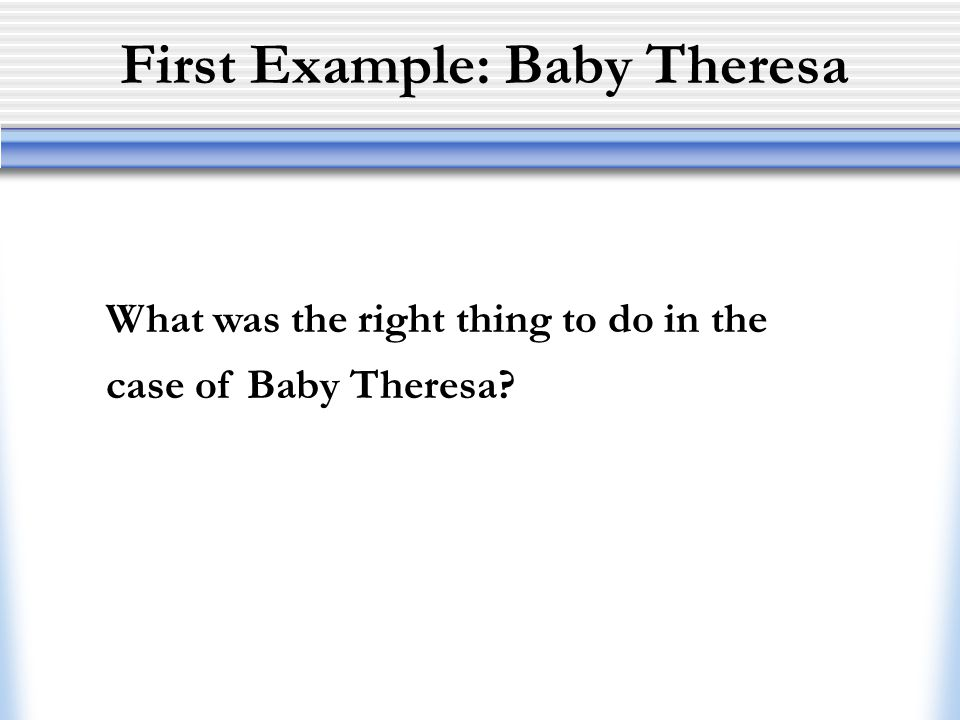 First Example: Baby Theresa