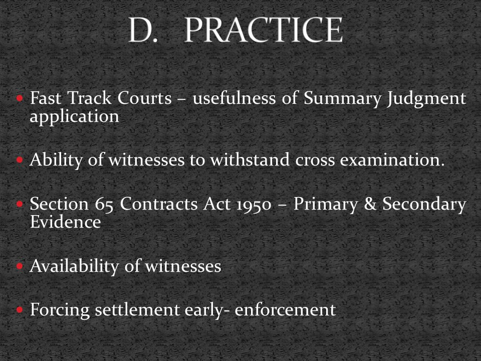 D. PRACTICE Fast Track Courts – usefulness of Summary Judgment application. Ability of witnesses to withstand cross examination.