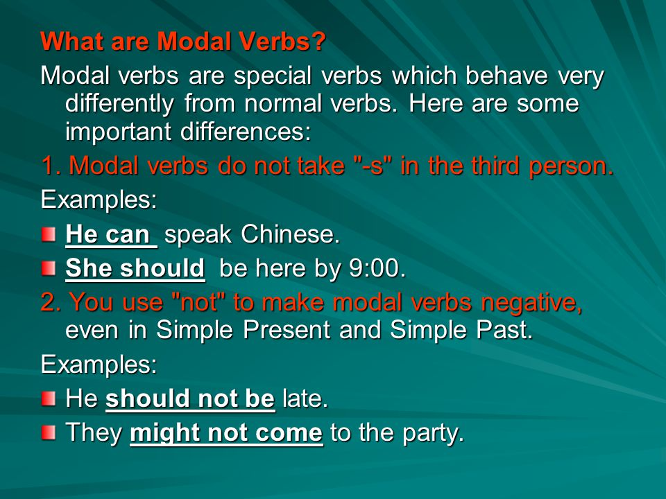 What are Modal Verbs Modal verbs are special verbs which behave very differently from normal verbs. Here are some important differences: