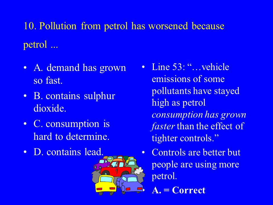 10. Pollution from petrol has worsened because petrol ...
