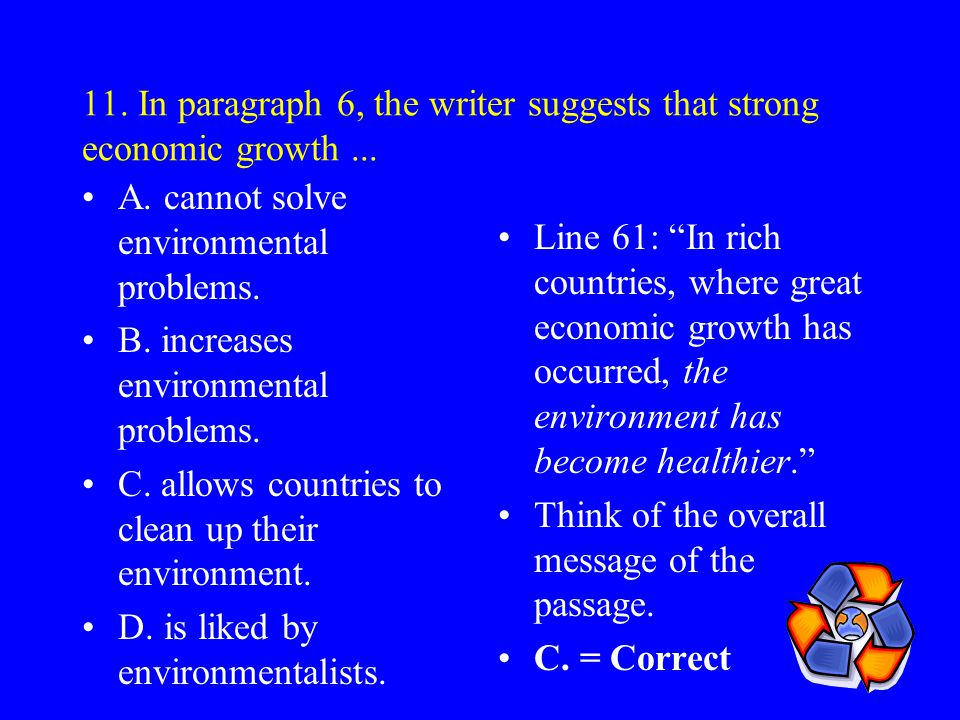 11. In paragraph 6, the writer suggests that strong economic growth ...