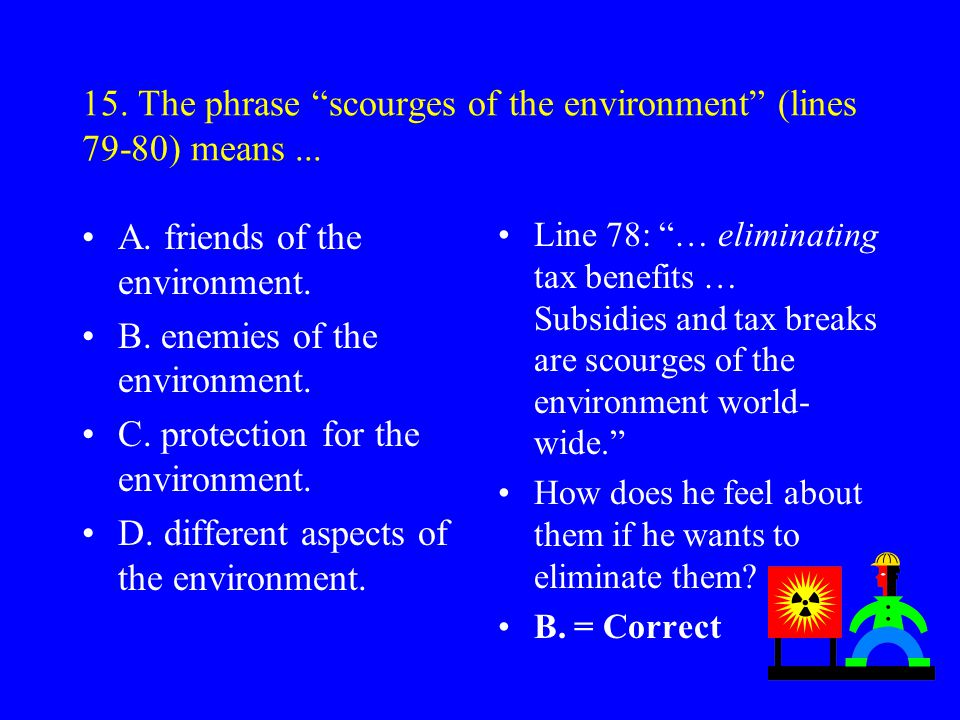 15. The phrase scourges of the environment (lines 79-80) means ...