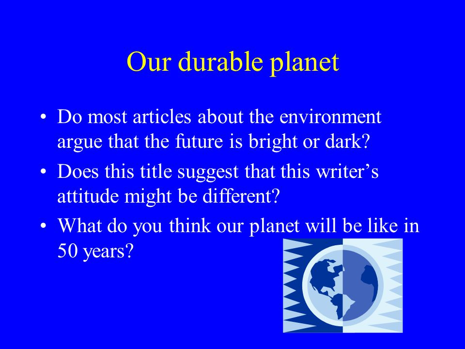 Our durable planet Do most articles about the environment argue that the future is bright or dark
