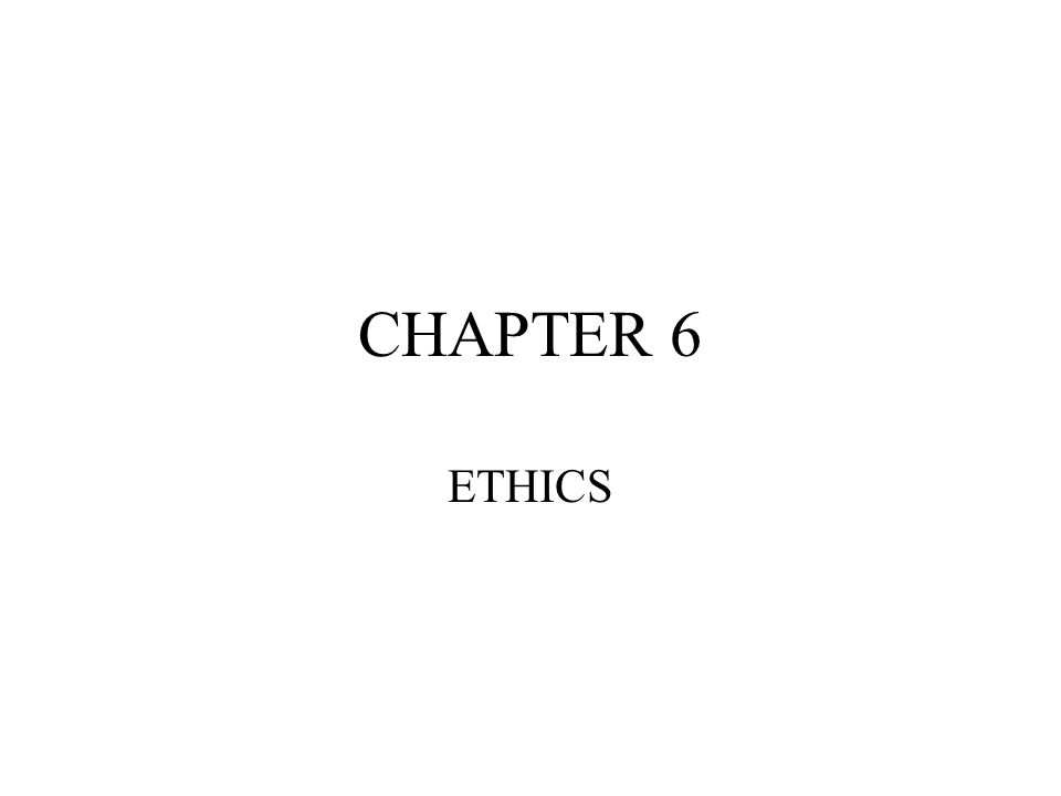 CHAPTER 6 ETHICS