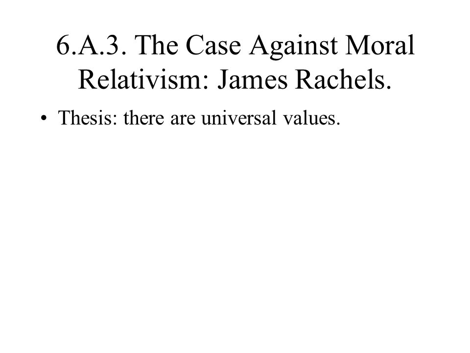 6.A.3. The Case Against Moral Relativism: James Rachels.