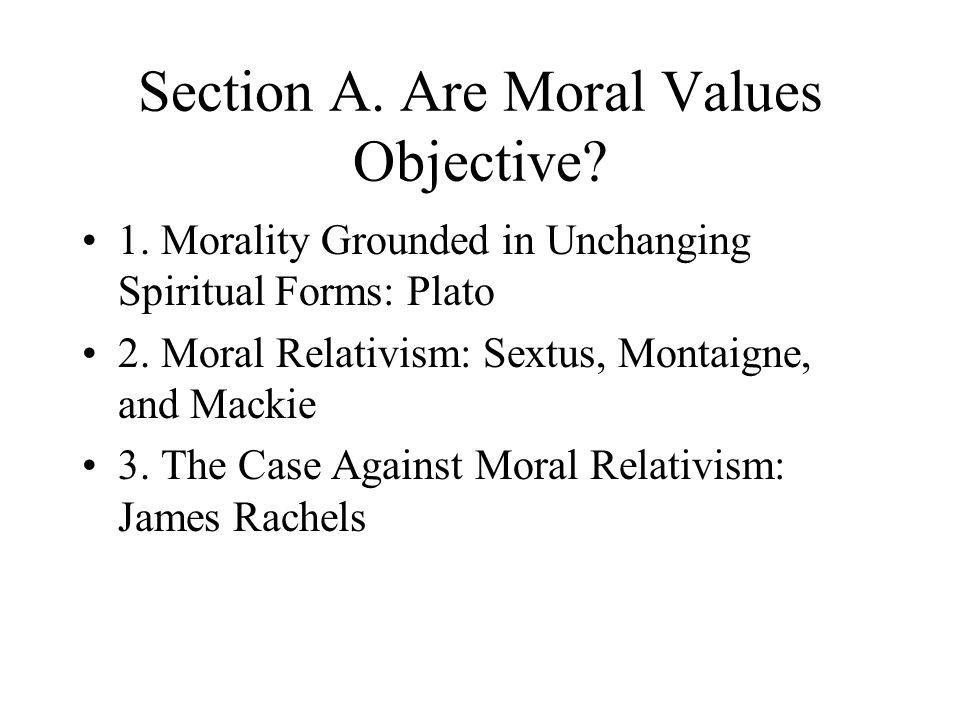 Section A. Are Moral Values Objective
