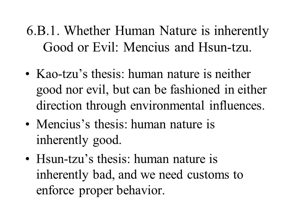 6.B.1. Whether Human Nature is inherently Good or Evil: Mencius and Hsun-tzu.
