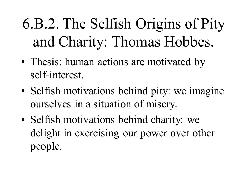 6.B.2. The Selfish Origins of Pity and Charity: Thomas Hobbes.