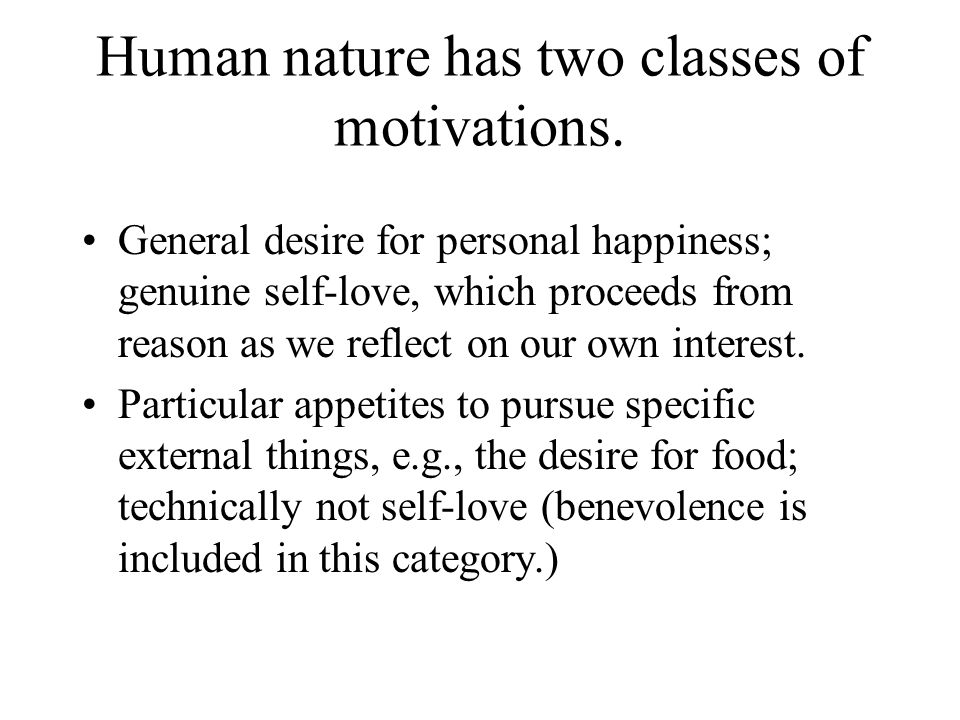 Human nature has two classes of motivations.