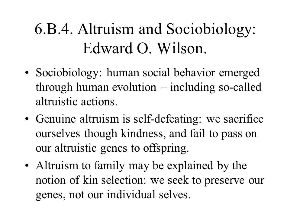 6.B.4. Altruism and Sociobiology: Edward O. Wilson.