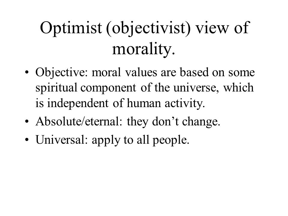 Optimist (objectivist) view of morality.