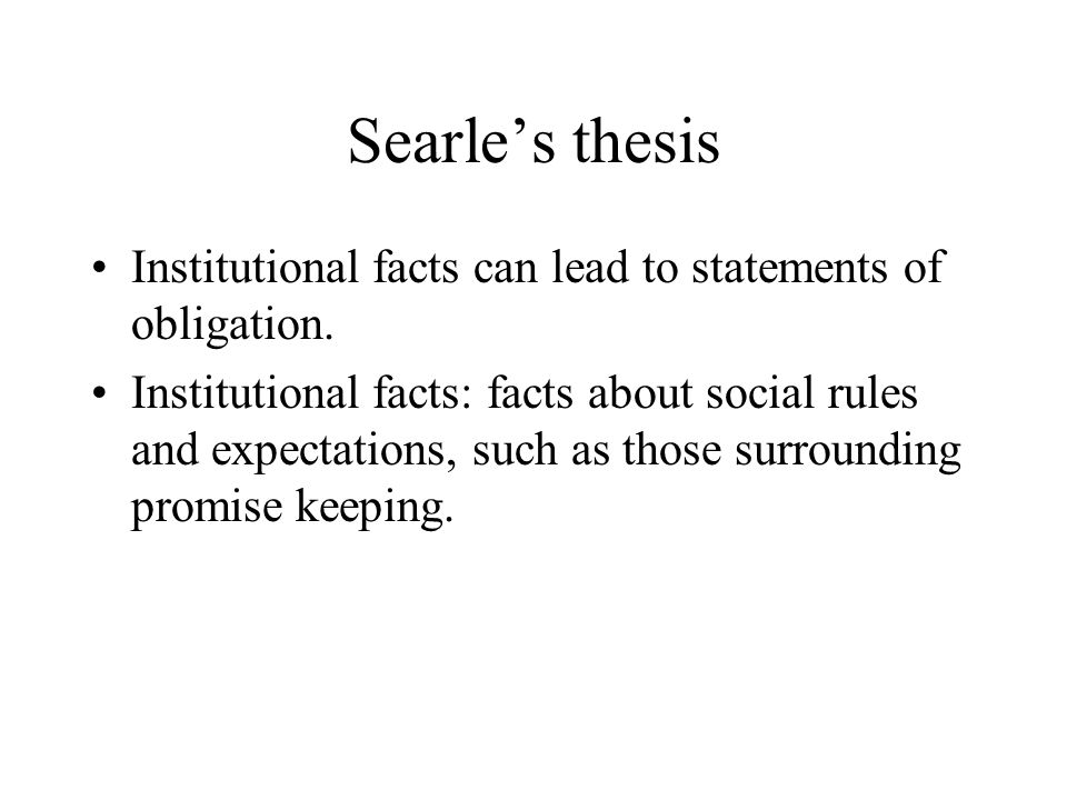 Searle's thesis Institutional facts can lead to statements of obligation.