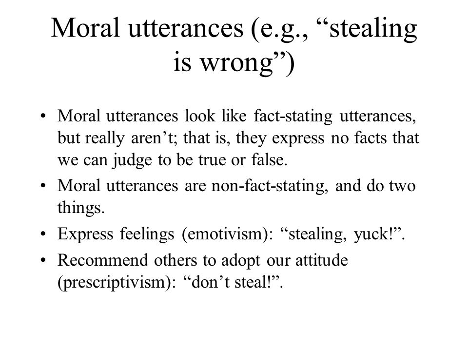 Moral utterances (e.g., stealing is wrong )