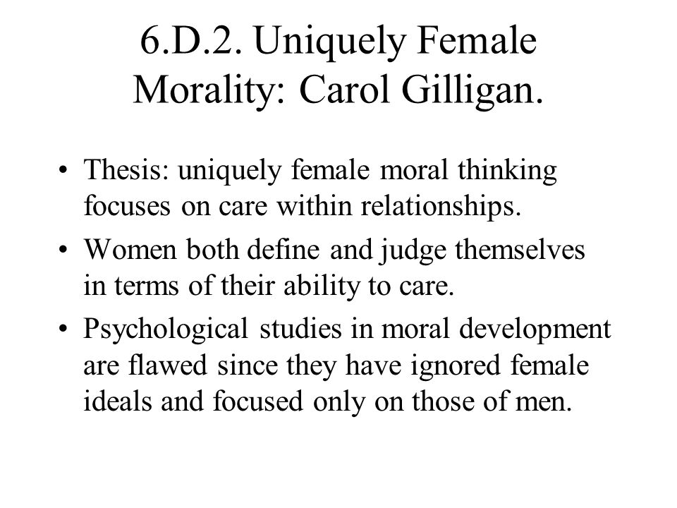 6.D.2. Uniquely Female Morality: Carol Gilligan.