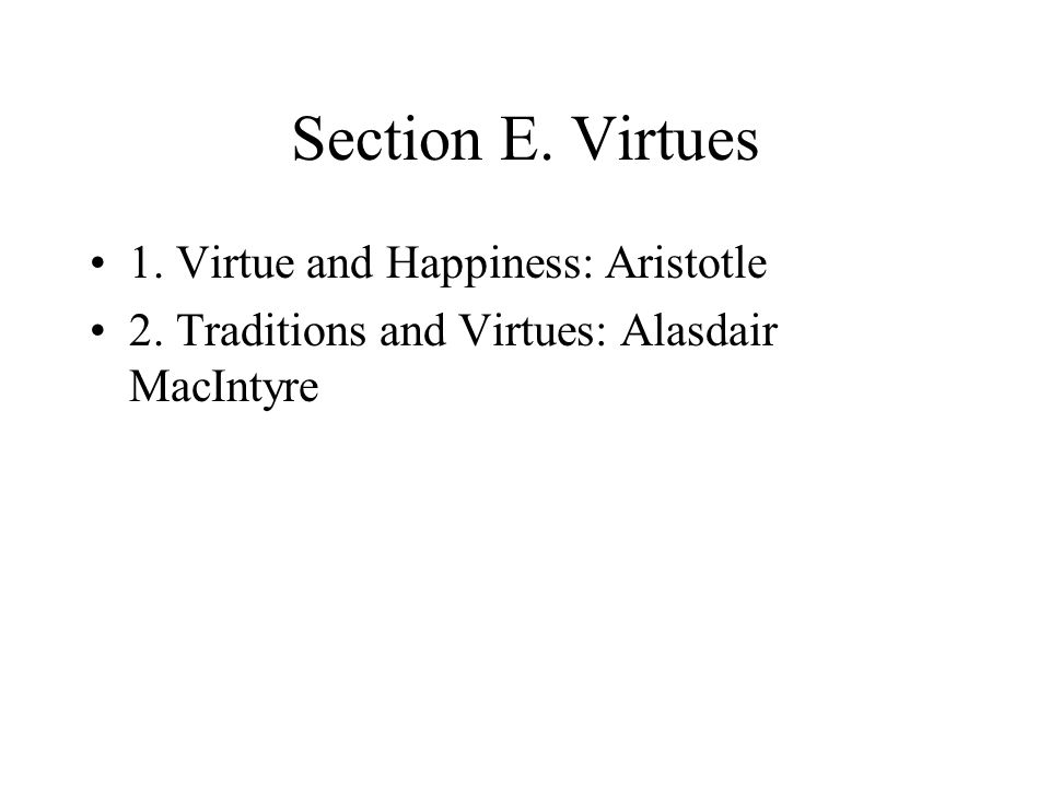 Section E. Virtues 1. Virtue and Happiness: Aristotle