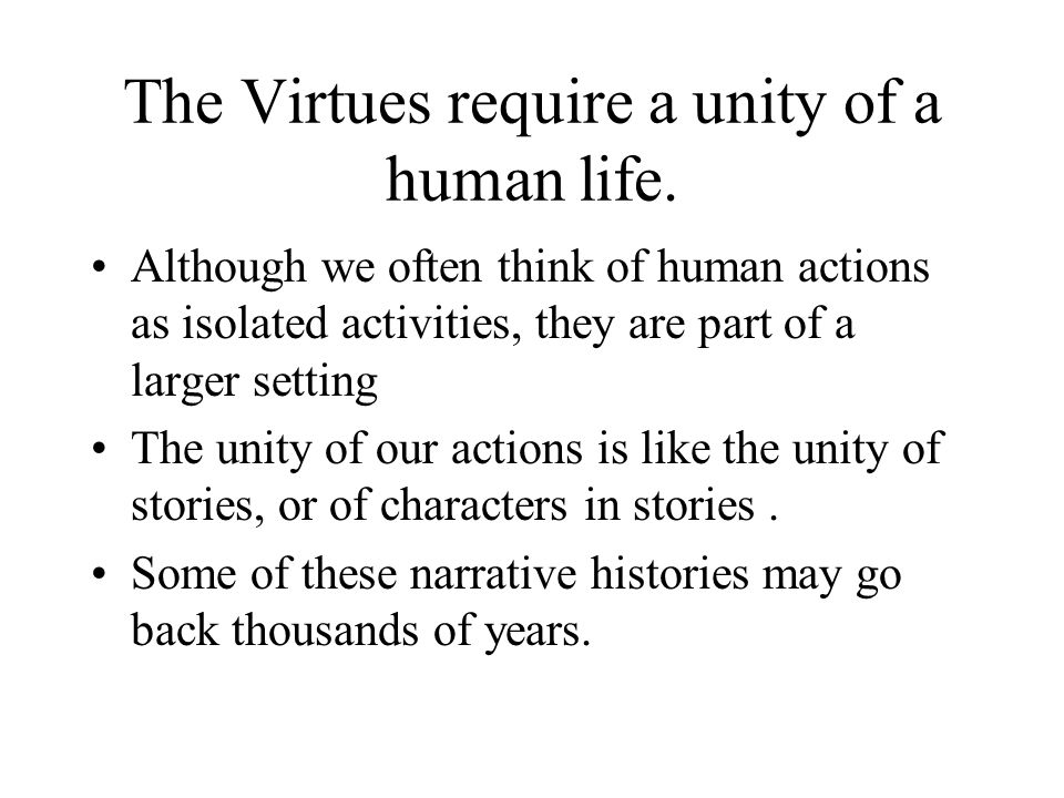 The Virtues require a unity of a human life.