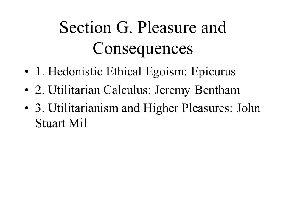 Section G. Pleasure and Consequences
