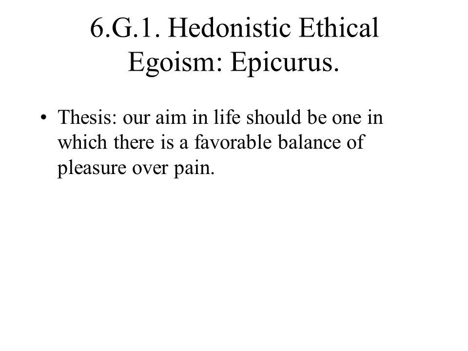 6.G.1. Hedonistic Ethical Egoism: Epicurus.