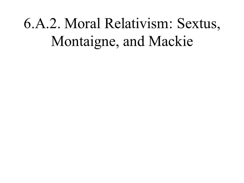 6.A.2. Moral Relativism: Sextus, Montaigne, and Mackie