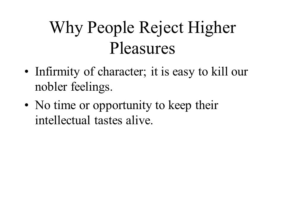 Why People Reject Higher Pleasures