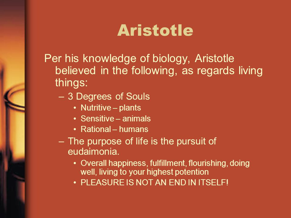 Aristotle Per his knowledge of biology, Aristotle believed in the following, as regards living things: