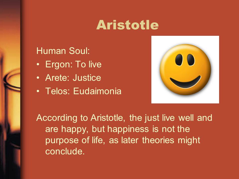 Aristotle Human Soul: Ergon: To live Arete: Justice Telos: Eudaimonia
