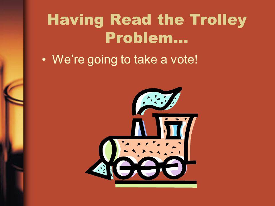 Having Read the Trolley Problem…