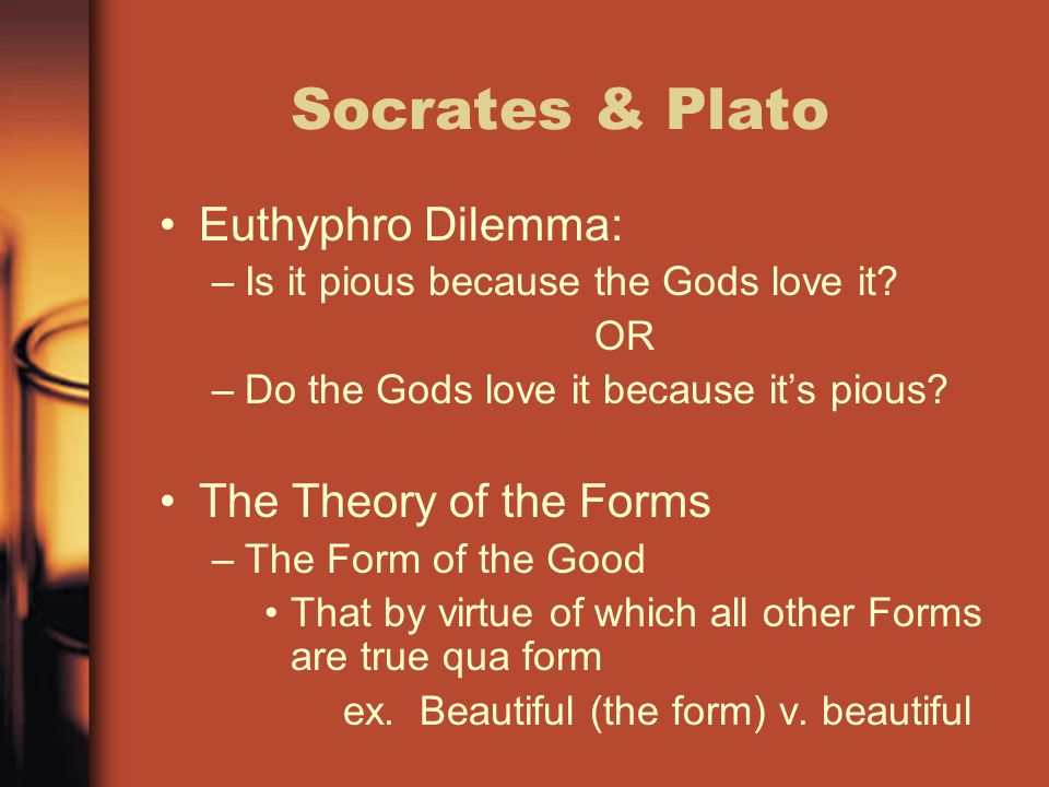 Socrates & Plato Euthyphro Dilemma: The Theory of the Forms