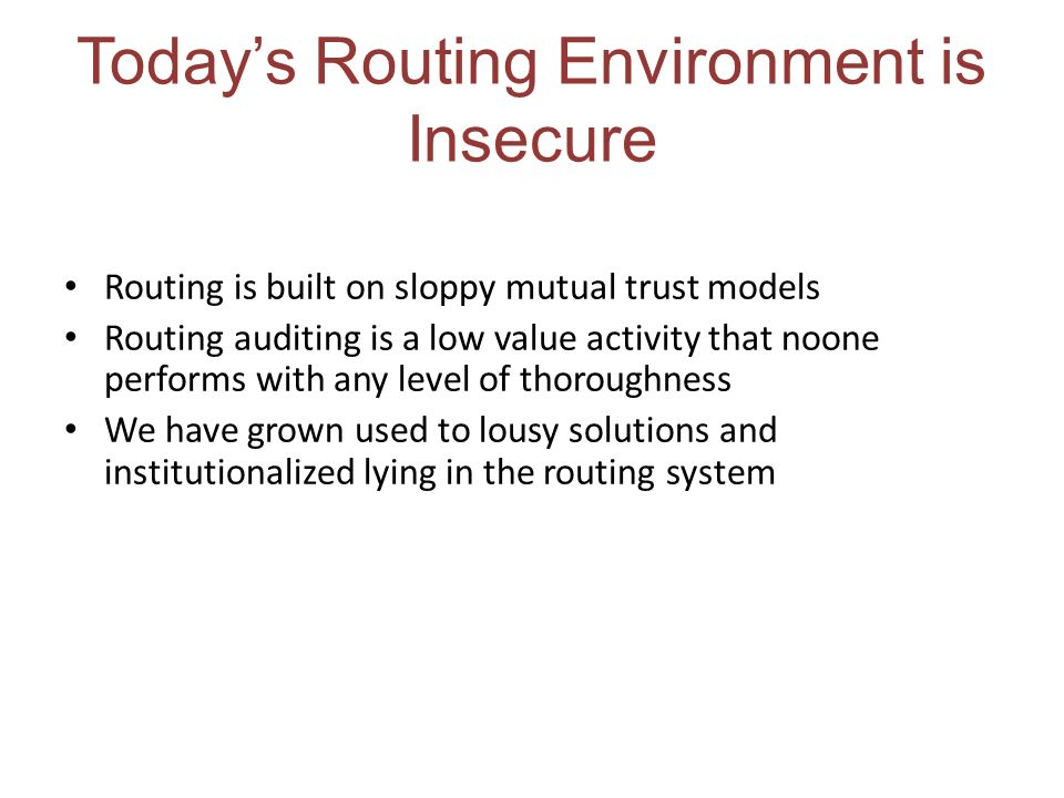 Today's Routing Environment is Insecure