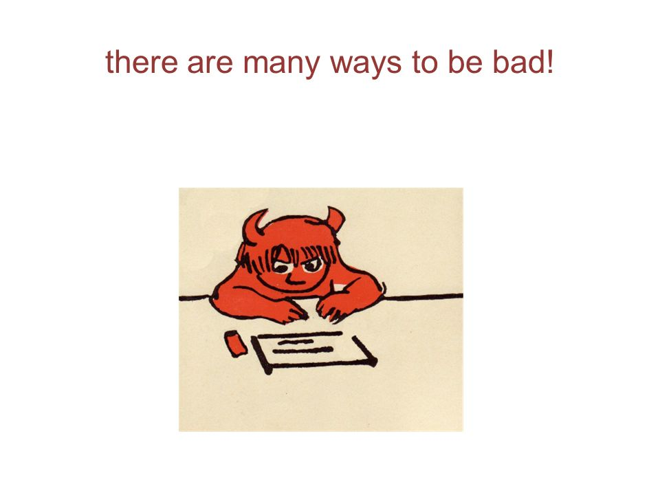 there are many ways to be bad!