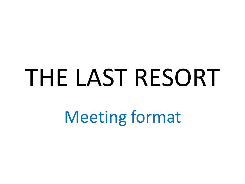 THE LAST RESORT Meeting format