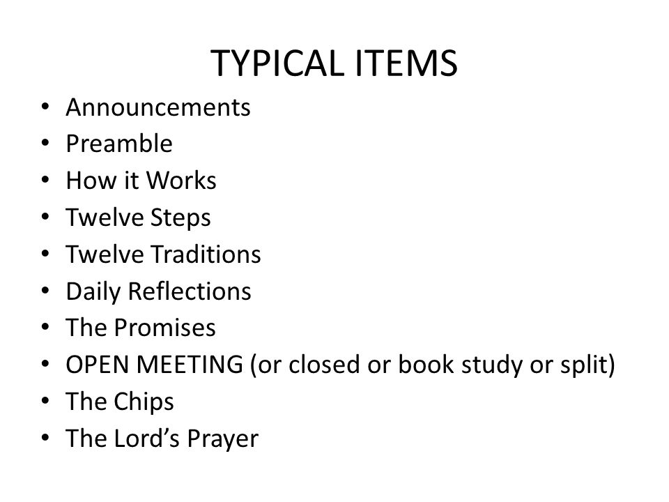 TYPICAL ITEMS Announcements Preamble How it Works Twelve Steps