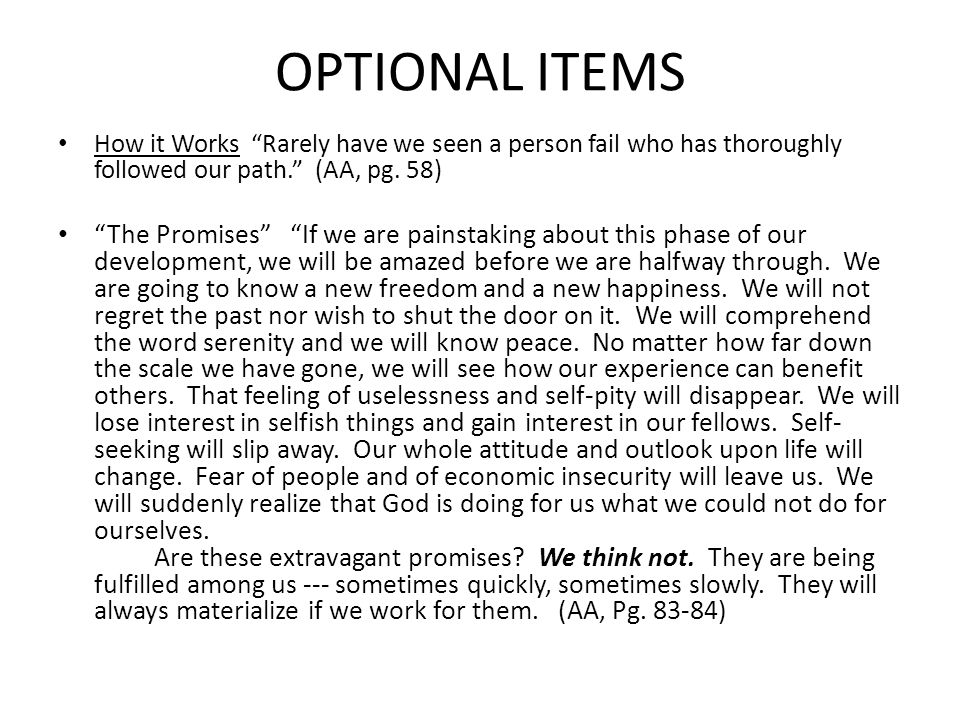 OPTIONAL ITEMS How it Works Rarely have we seen a person fail who has thoroughly followed our path. (AA, pg. 58)