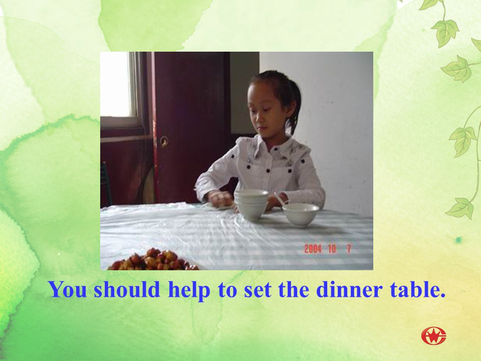 You should help to set the dinner table.