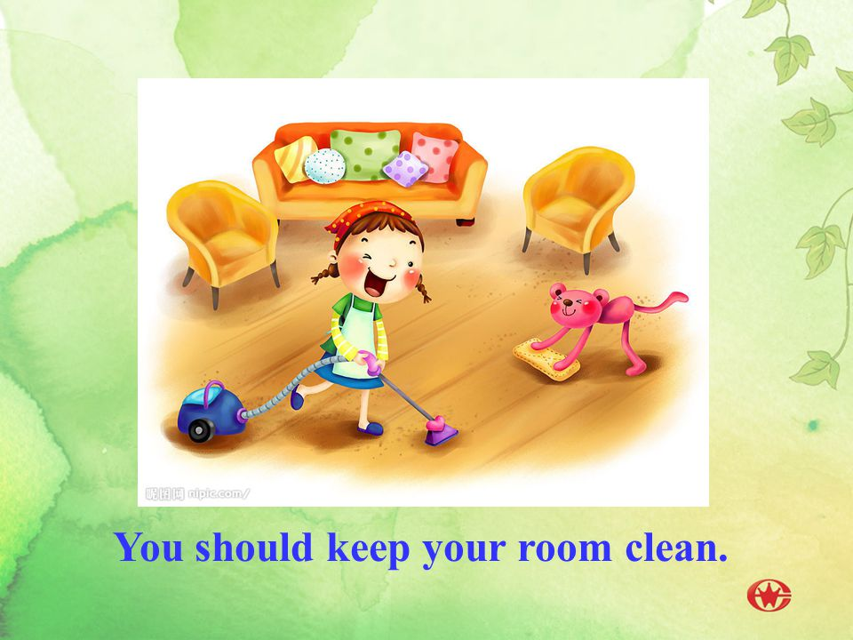 You should keep your room clean.