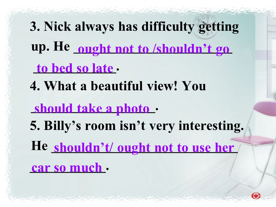 3. Nick always has difficulty getting up. He _______________________