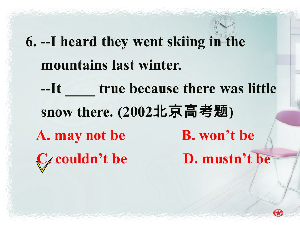 6. --I heard they went skiing in the mountains last winter.