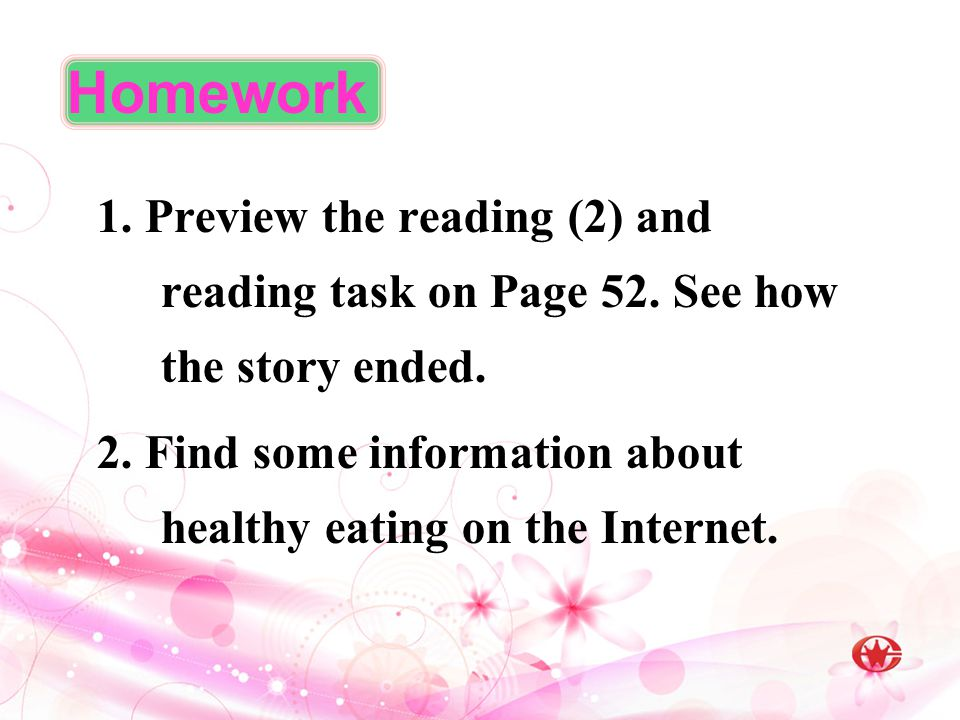 Homework 1. Preview the reading (2) and reading task on Page 52. See how the story ended.