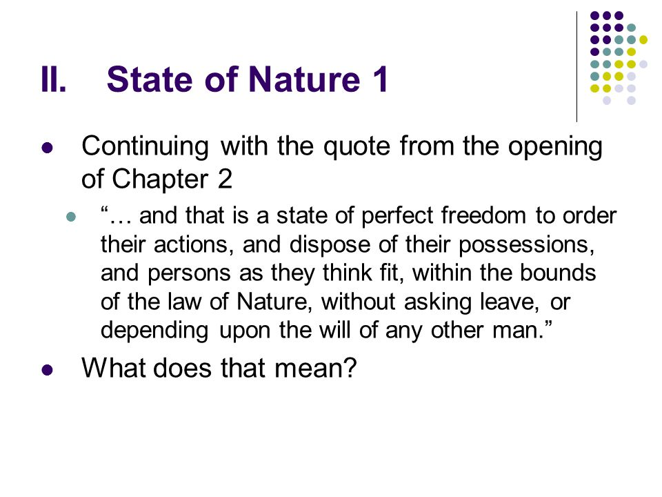 II. State of Nature 1 Continuing with the quote from the opening of Chapter 2.