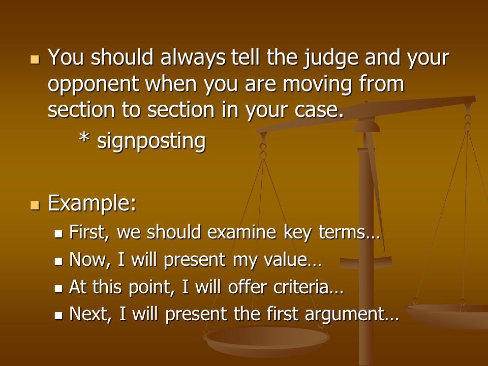 You should always tell the judge and your opponent when you are moving from section to section in your case.