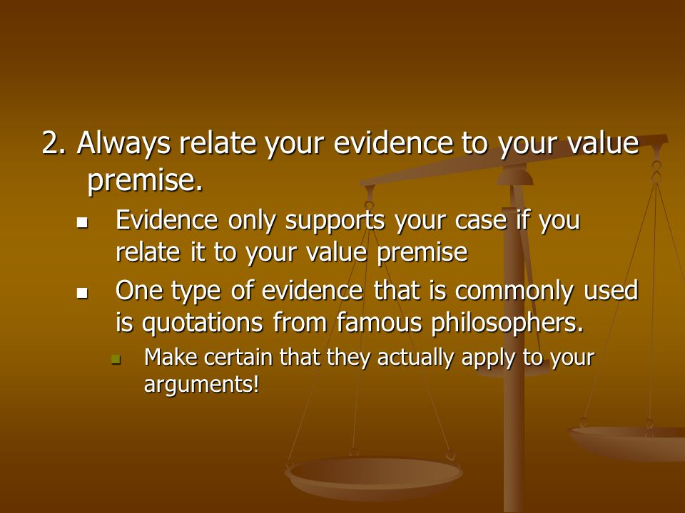 2. Always relate your evidence to your value premise.