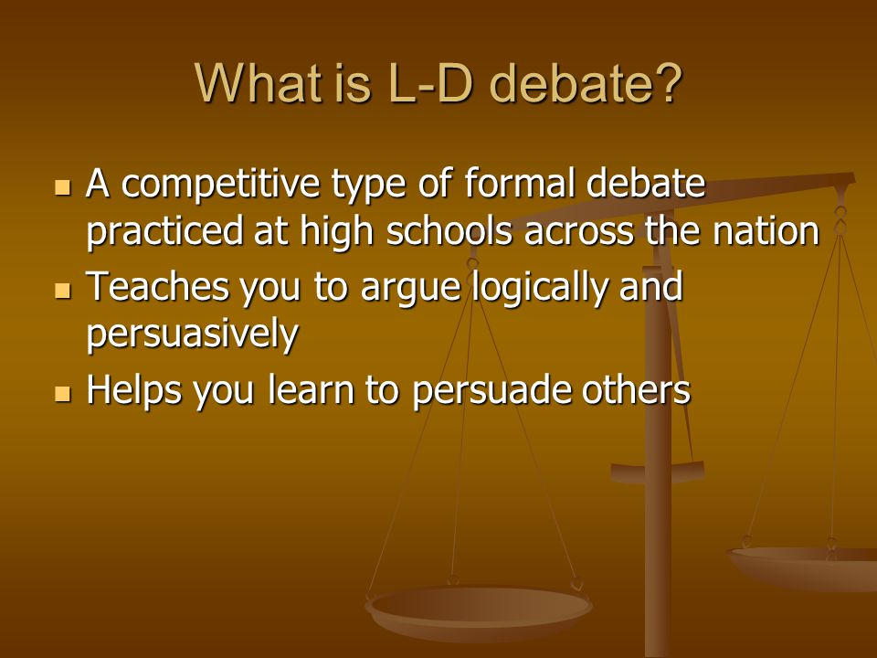 What is L-D debate A competitive type of formal debate practiced at high schools across the nation.