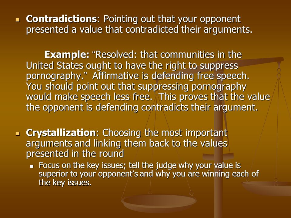 Contradictions: Pointing out that your opponent presented a value that contradicted their arguments.
