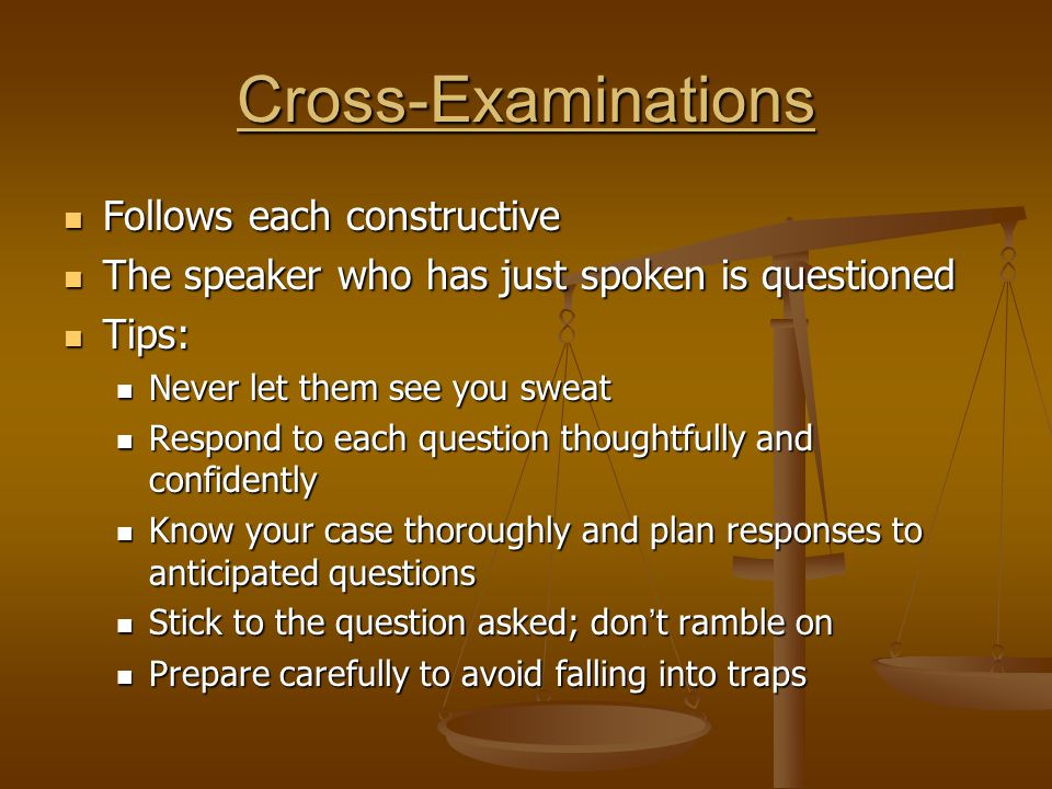 Cross-Examinations Follows each constructive