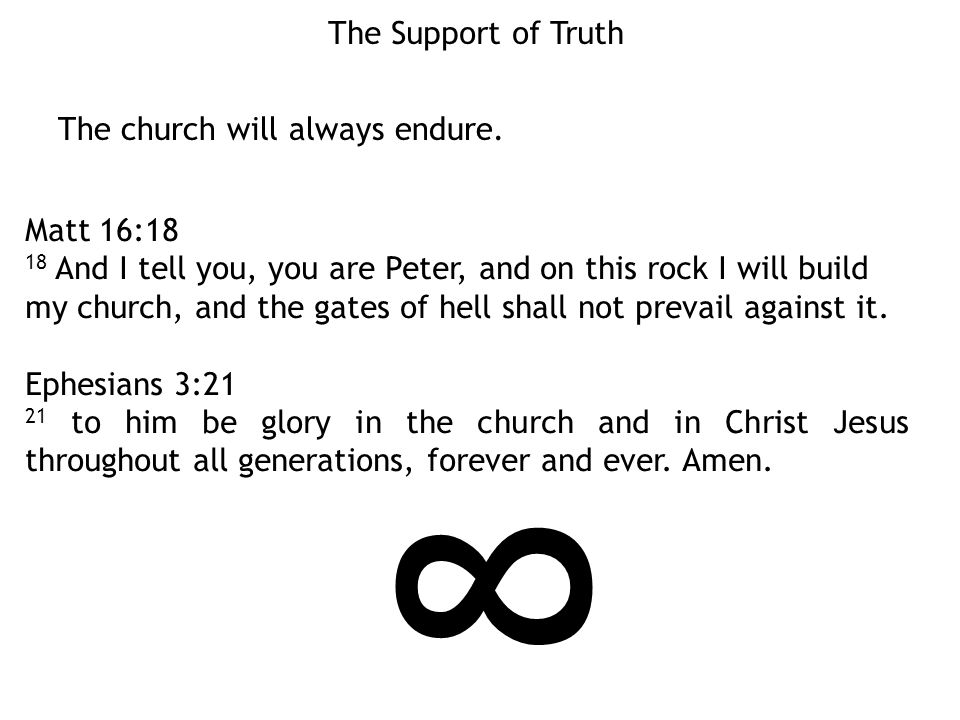 8 The Support of Truth The church will always endure. Matt 16:18
