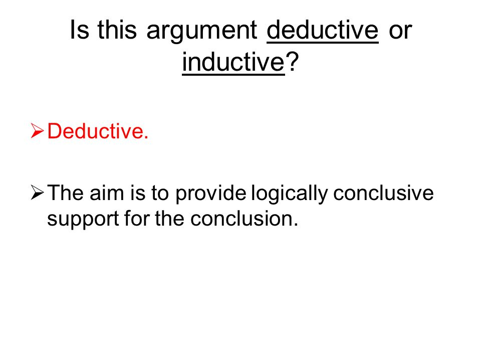 Is this argument deductive or inductive