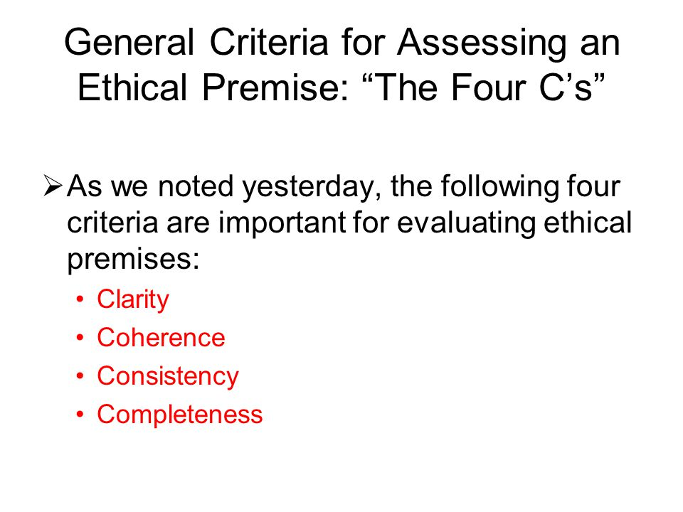 General Criteria for Assessing an Ethical Premise: The Four C's