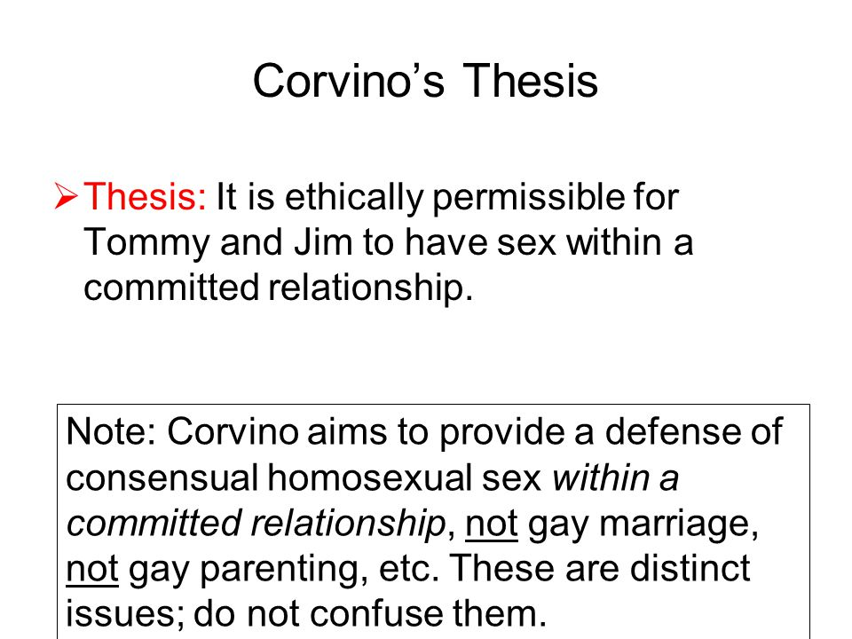 Corvino's Thesis Thesis: It is ethically permissible for Tommy and Jim to have sex within a committed relationship.